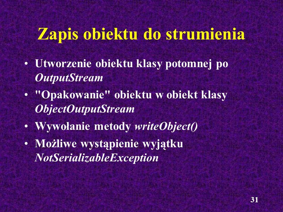 31 Zapis obiektu do strumienia Utworzenie obiektu klasy potomnej po OutputStream