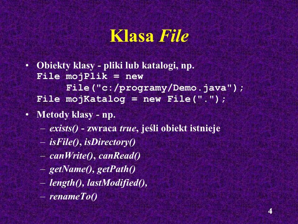 4 Klasa File Obiekty klasy - pliki lub katalogi, np. File mojPlik = new File(