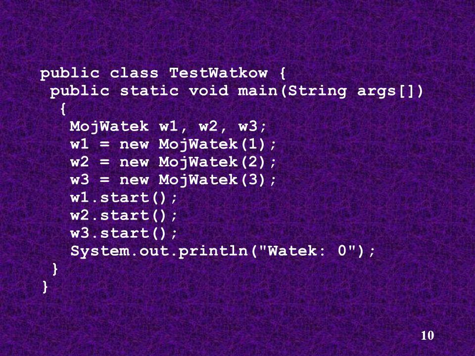 10 public class TestWatkow { public static void main(String args[]) { MojWatek w1, w2, w3; w1 = new MojWatek(1); w2 = new MojWatek(2); w3 = new MojWat