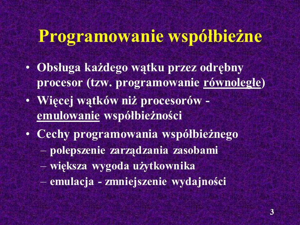 3 Programowanie współbieżne Obsługa każdego wątku przez odrębny procesor (tzw. programowanie równoległe) Więcej wątków niż procesorów - emulowanie wsp