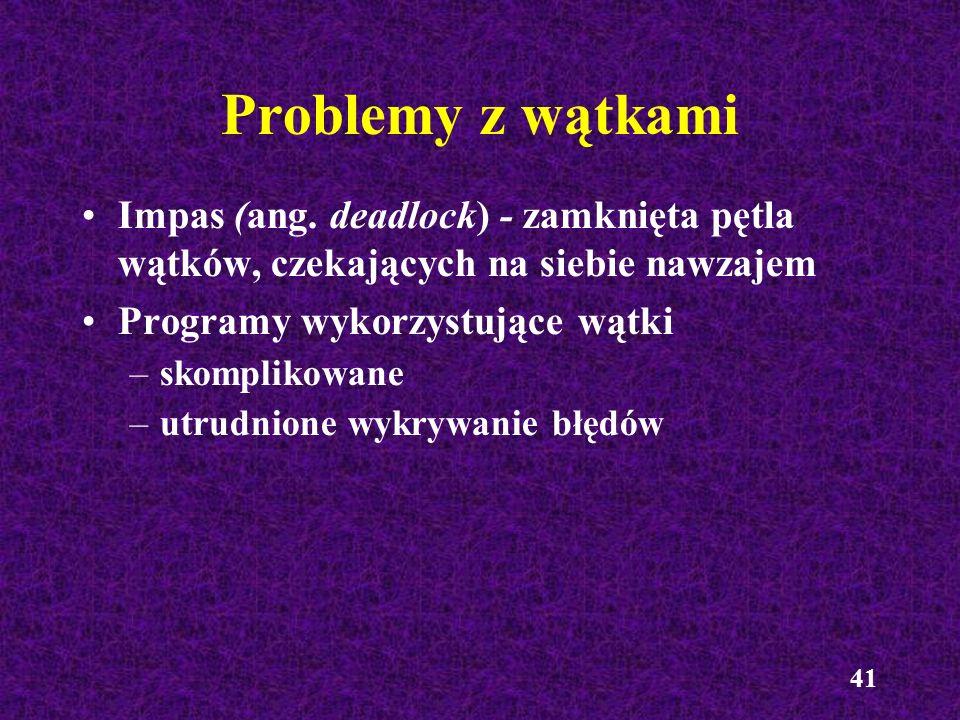 41 Problemy z wątkami Impas (ang. deadlock) - zamknięta pętla wątków, czekających na siebie nawzajem Programy wykorzystujące wątki –skomplikowane –utr