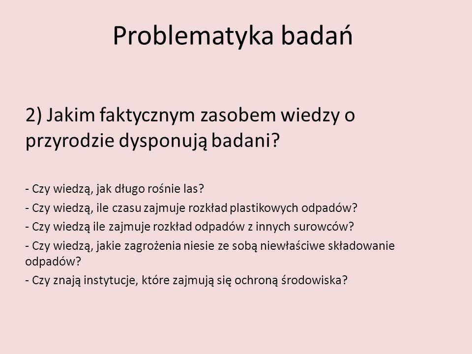 Problematyka badań 3) Jakie są deklarowane praktyki badanych odnoszące się do sfery ekologii.