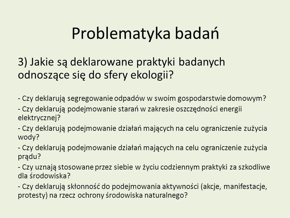 Problematyka badań 3) Jakie są deklarowane praktyki badanych odnoszące się do sfery ekologii? - Czy deklarują segregowanie odpadów w swoim gospodarstw