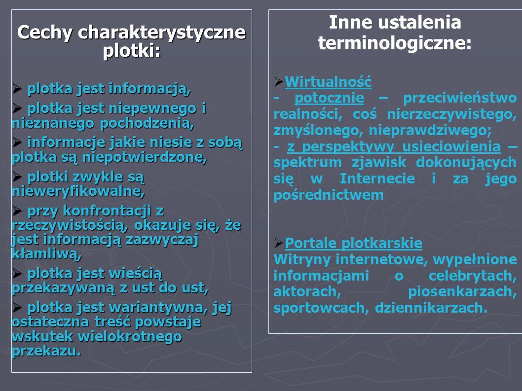Cechy charakterystyczne plotki: plotka jest informacją, plotka jest informacją, plotka jest niepewnego i nieznanego pochodzenia, plotka jest niepewneg