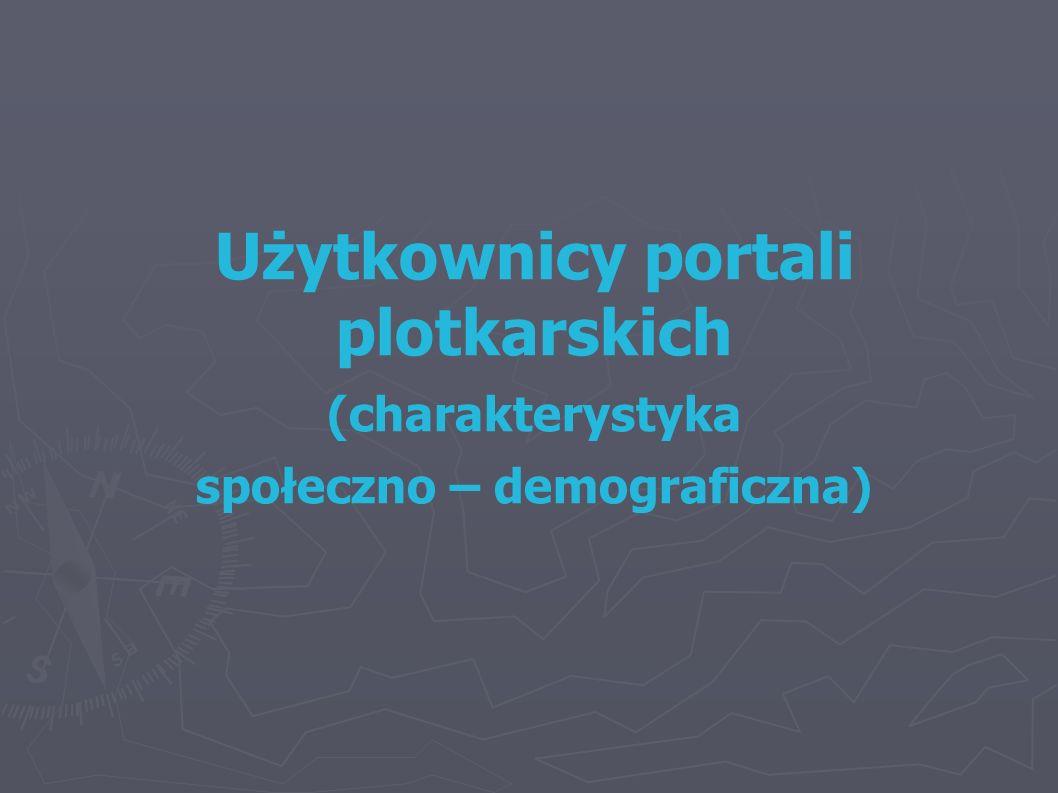 Użytkownicy portali plotkarskich (charakterystyka społeczno – demograficzna)