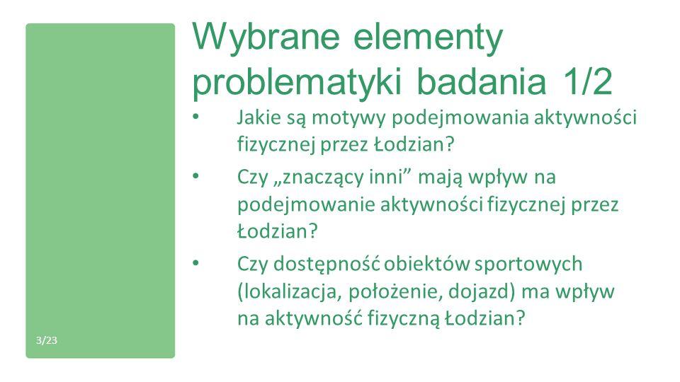 Wybrane elementy problematyki badania 1/2 Jakie są motywy podejmowania aktywności fizycznej przez Łodzian? Czy znaczący inni mają wpływ na podejmowani