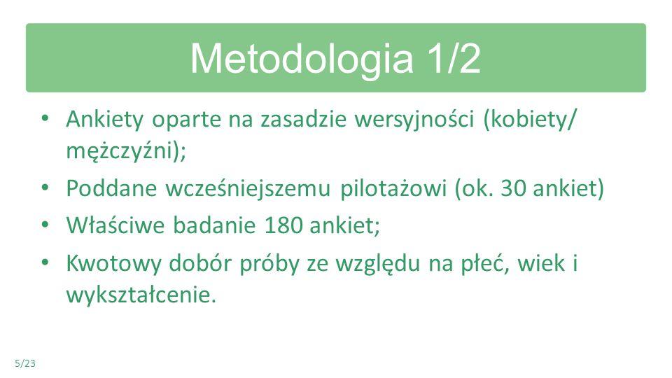 Metodologia 1/2 Ankiety oparte na zasadzie wersyjności (kobiety/ mężczyźni); Poddane wcześniejszemu pilotażowi (ok. 30 ankiet) Właściwe badanie 180 an