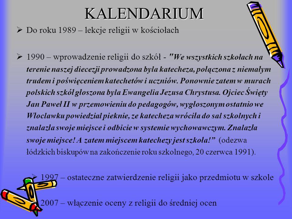 KALENDARIUM Do roku 1989 – lekcje religii w kościołach 1990 – wprowadzenie religii do szkół -
