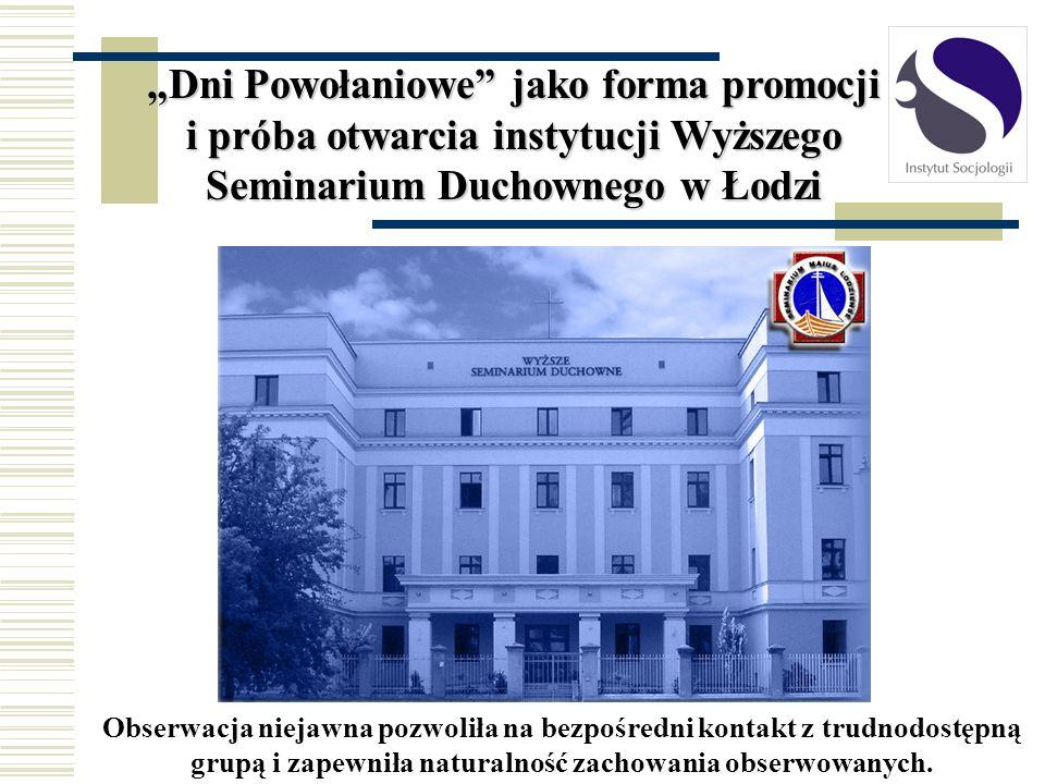 Dni Powołaniowe jako forma promocji i próba otwarcia instytucji Wyższego Seminarium Duchownego w Łodzi Obserwacja niejawna pozwoliła na bezpośredni ko