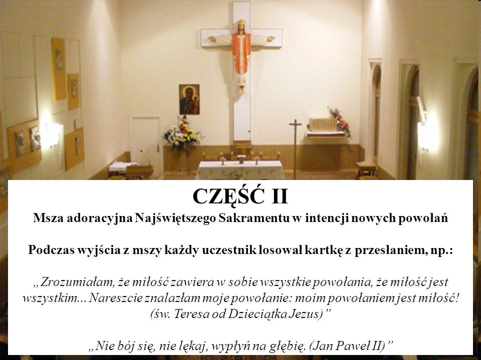 CZĘŚĆ II Msza adoracyjna Najświętszego Sakramentu w intencji nowych powołań Podczas wyjścia z mszy każdy uczestnik losował kartkę z przesłaniem, np.: