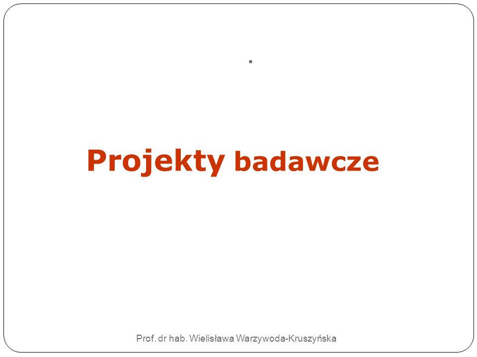 . Prof. dr hab. Wielisława Warzywoda-Kruszyńska Projekty badawcze