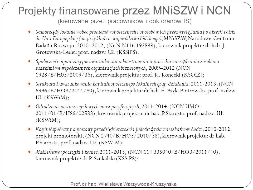 Projekty finansowane przez MNiSZW i NCN (kierowane przez pracowników i doktoranów IS) Prof. dr hab. Wielisława Warzywoda-Kruszyńska Samorz ą dy lokaln