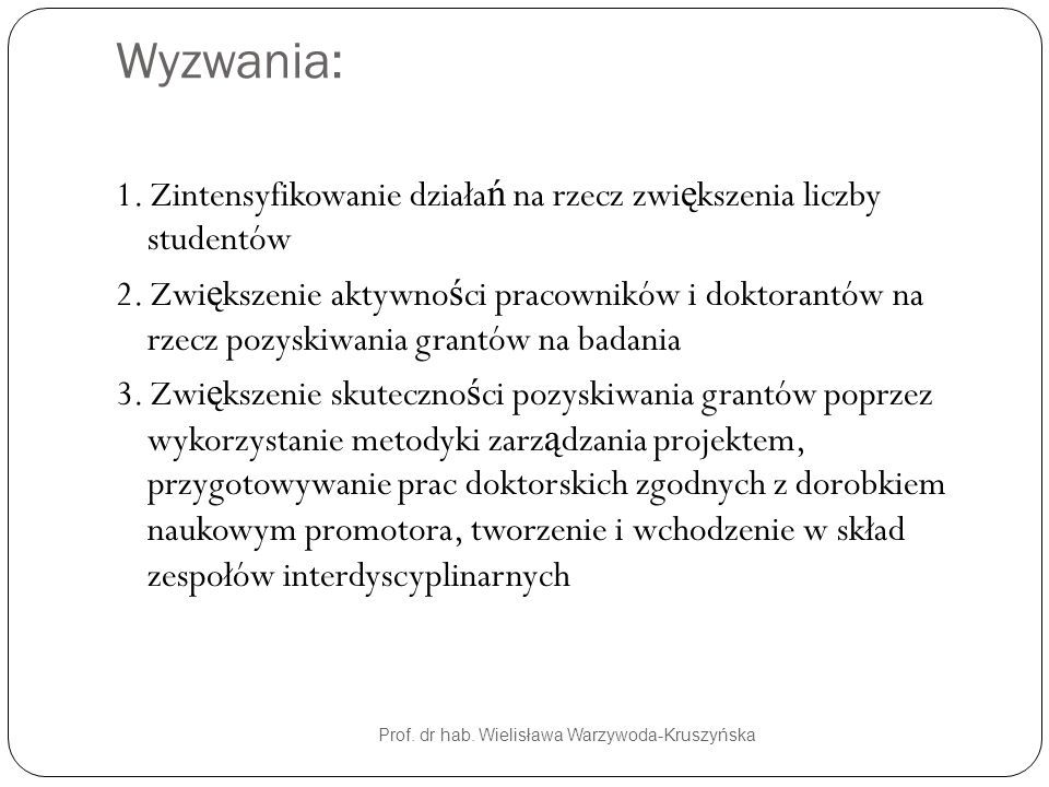 Wyzwania: Prof. dr hab. Wielisława Warzywoda-Kruszyńska 1. Zintensyfikowanie działa ń na rzecz zwi ę kszenia liczby studentów 2. Zwi ę kszenie aktywno
