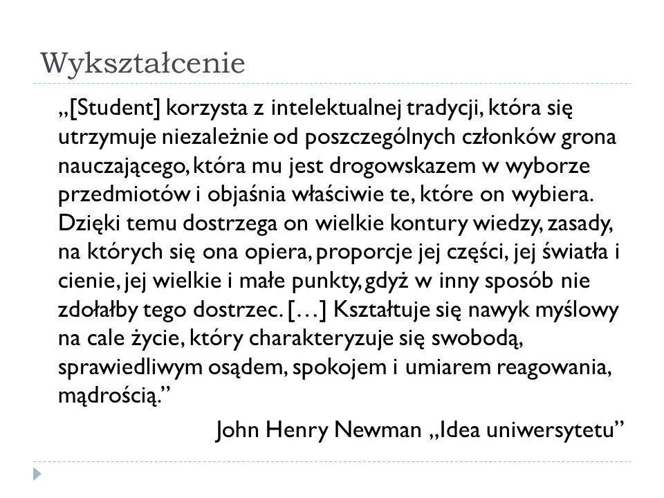 Wykształcenie [Student] korzysta z intelektualnej tradycji, która się utrzymuje niezależnie od poszczególnych członków grona nauczającego, która mu jest drogowskazem w wyborze przedmiotów i objaśnia właściwie te, które on wybiera.