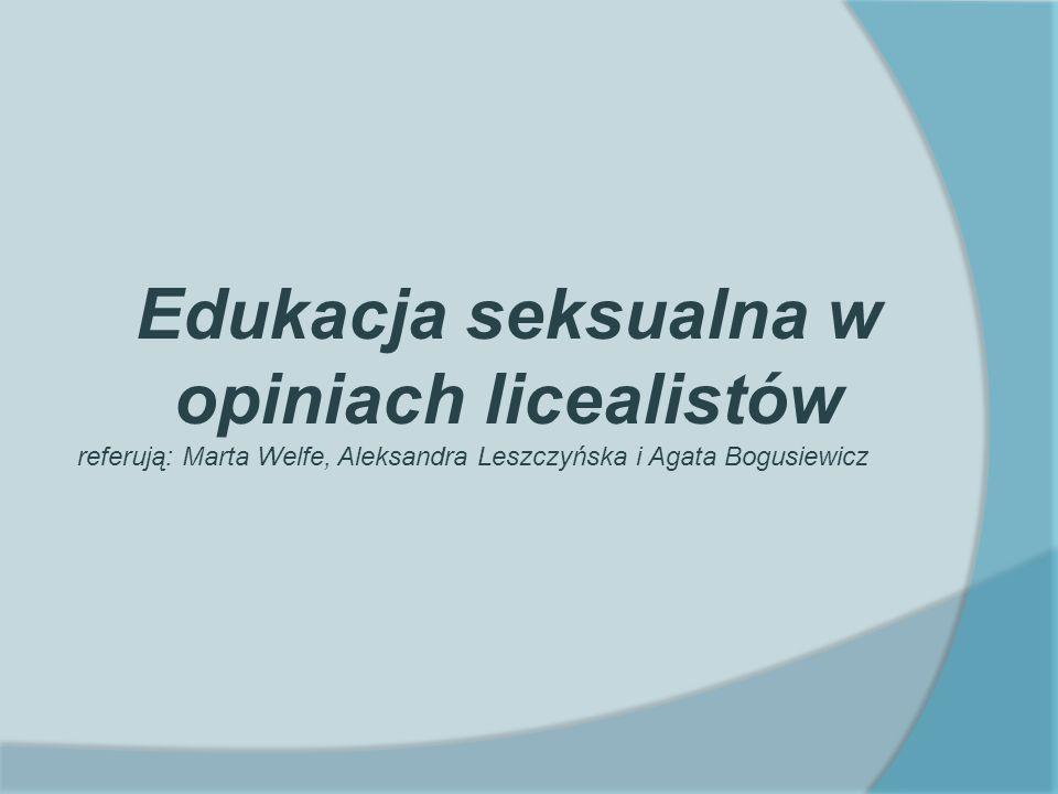 Edukacja seksualna w opiniach licealistów referują: Marta Welfe, Aleksandra Leszczyńska i Agata Bogusiewicz