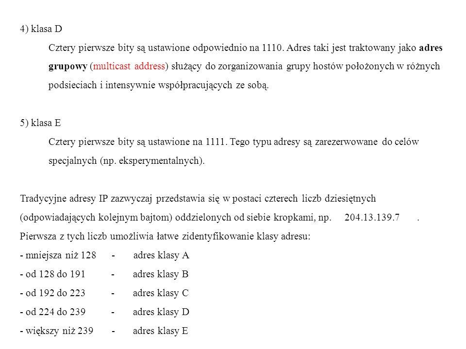 4) klasa D Cztery pierwsze bity są ustawione odpowiednio na 1110. Adres taki jest traktowany jako adres grupowy (multicast address) służący do zorgani