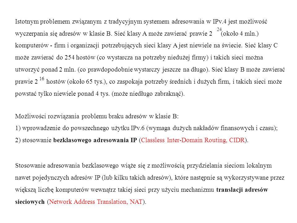 Istotnym problemem związanym z tradycyjnym systemem adresowania w IPv.4 jest możliwość wyczerpania się adresów w klasie B. Sieć klasy A może zawierać