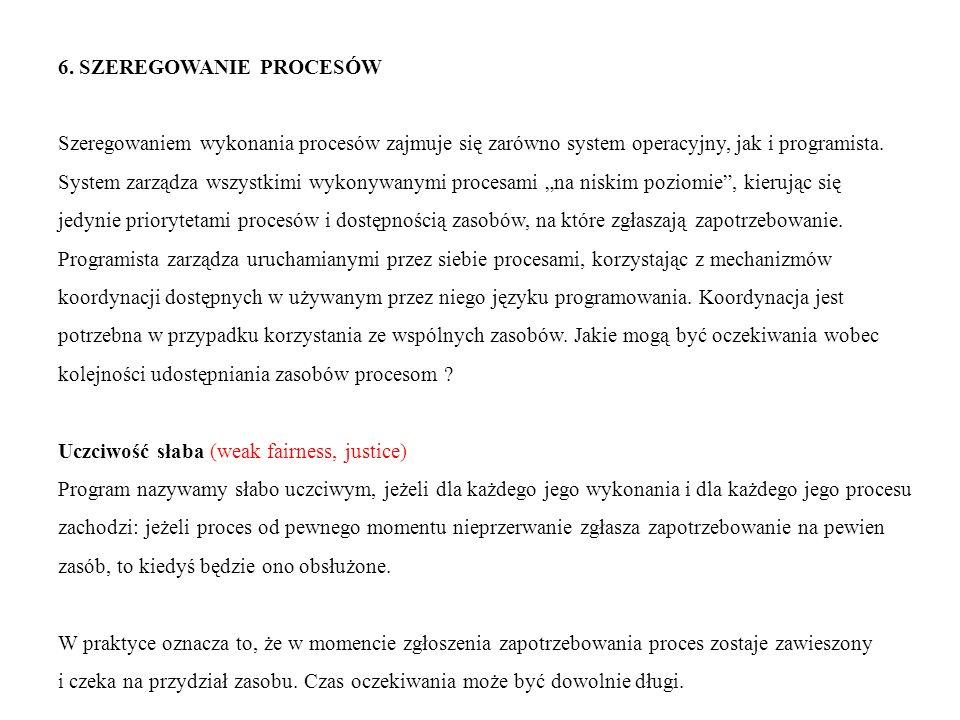6. SZEREGOWANIE PROCESÓW Szeregowaniem wykonania procesów zajmuje się zarówno system operacyjny, jak i programista. System zarządza wszystkimi wykonyw