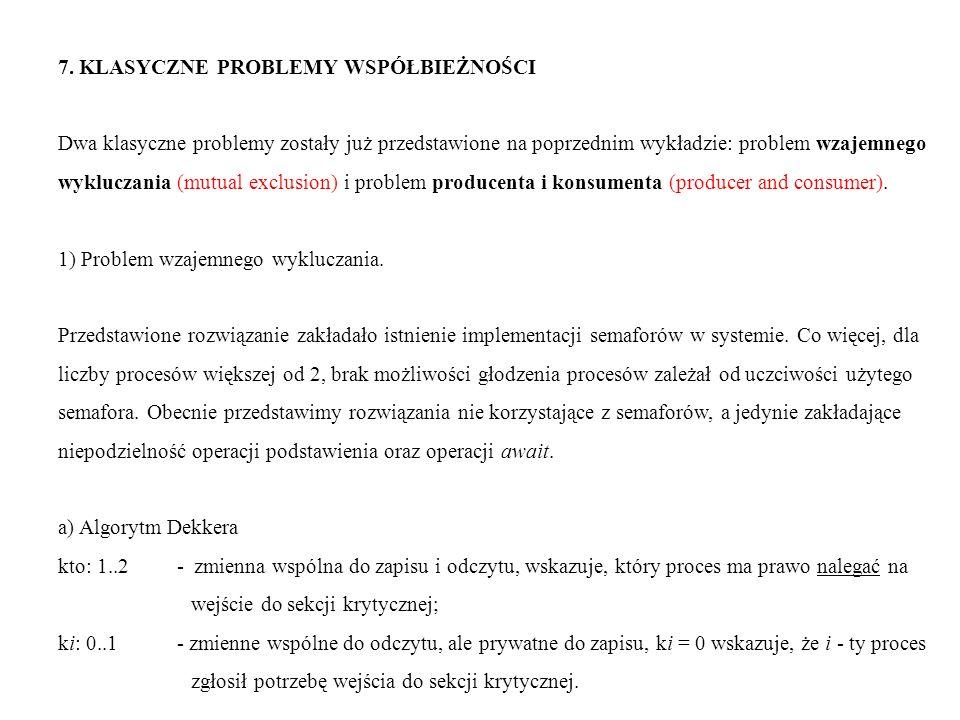 7. KLASYCZNE PROBLEMY WSPÓŁBIEŻNOŚCI Dwa klasyczne problemy zostały już przedstawione na poprzednim wykładzie: problem wzajemnego wykluczania (mutual