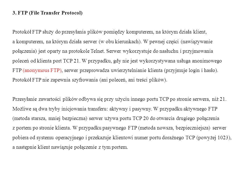 3. FTP (File Transfer Protocol) Protokół FTP służy do przesyłania plików pomiędzy komputerem, na którym działa klient, a komputerem, na którym działa