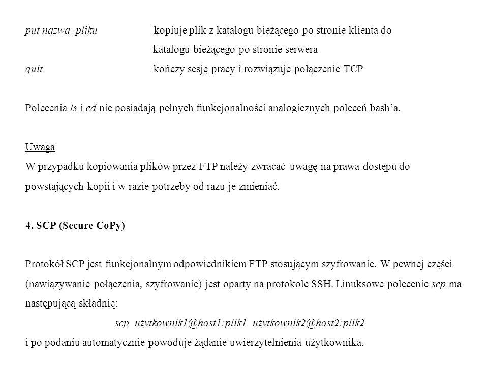 put nazwa_pliku kopiuje plik z katalogu bieżącego po stronie klienta do katalogu bieżącego po stronie serwera quit kończy sesję pracy i rozwiązuje poł