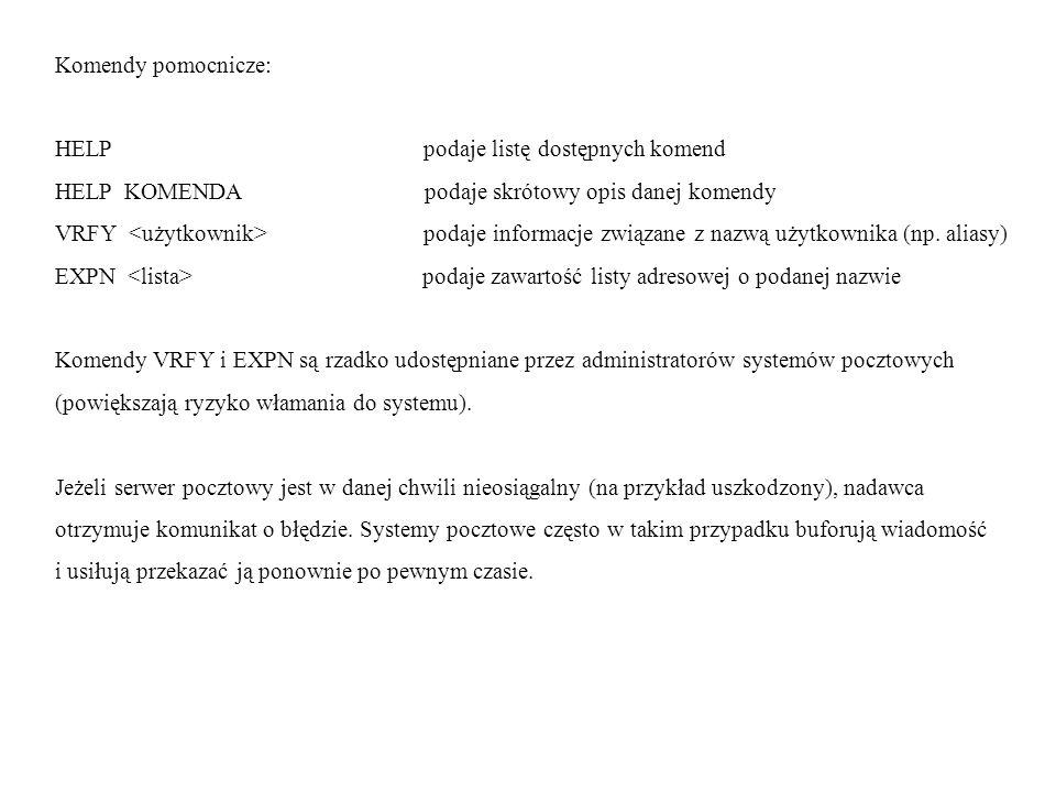 Komendy pomocnicze: HELP podaje listę dostępnych komend HELP KOMENDA podaje skrótowy opis danej komendy VRFY podaje informacje związane z nazwą użytko