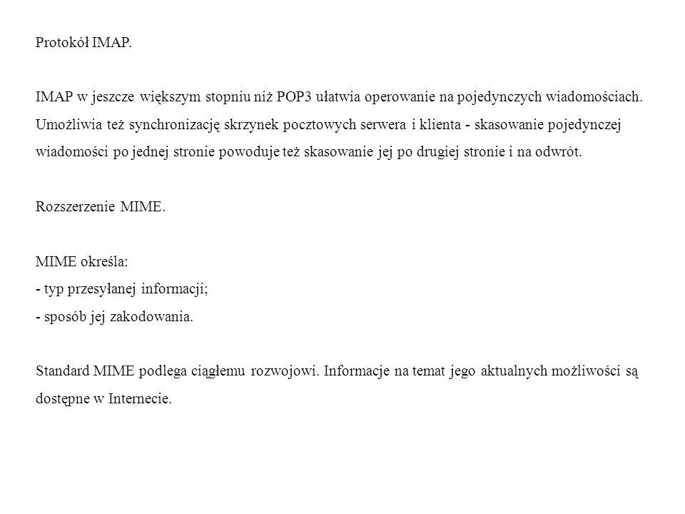 Protokół IMAP. IMAP w jeszcze większym stopniu niż POP3 ułatwia operowanie na pojedynczych wiadomościach. Umożliwia też synchronizację skrzynek poczto