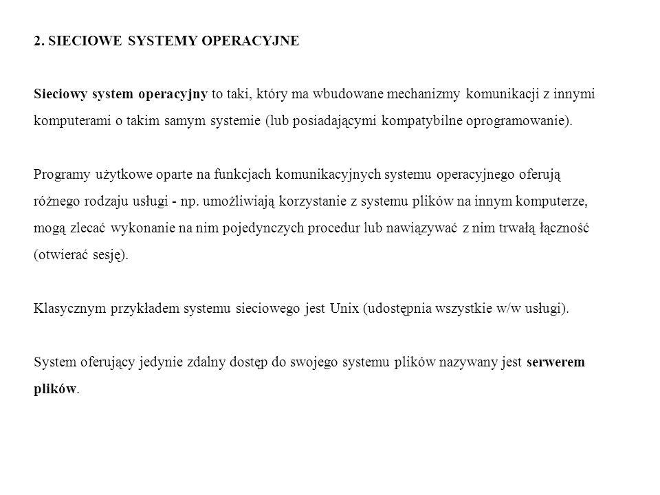 2. SIECIOWE SYSTEMY OPERACYJNE Sieciowy system operacyjny to taki, który ma wbudowane mechanizmy komunikacji z innymi komputerami o takim samym system