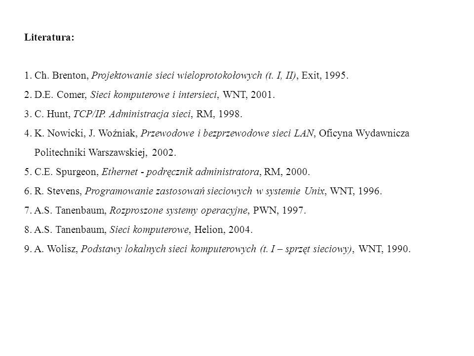 Literatura: 1. Ch. Brenton, Projektowanie sieci wieloprotokołowych (t. I, II), Exit, 1995. 2. D.E. Comer, Sieci komputerowe i intersieci, WNT, 2001. 3
