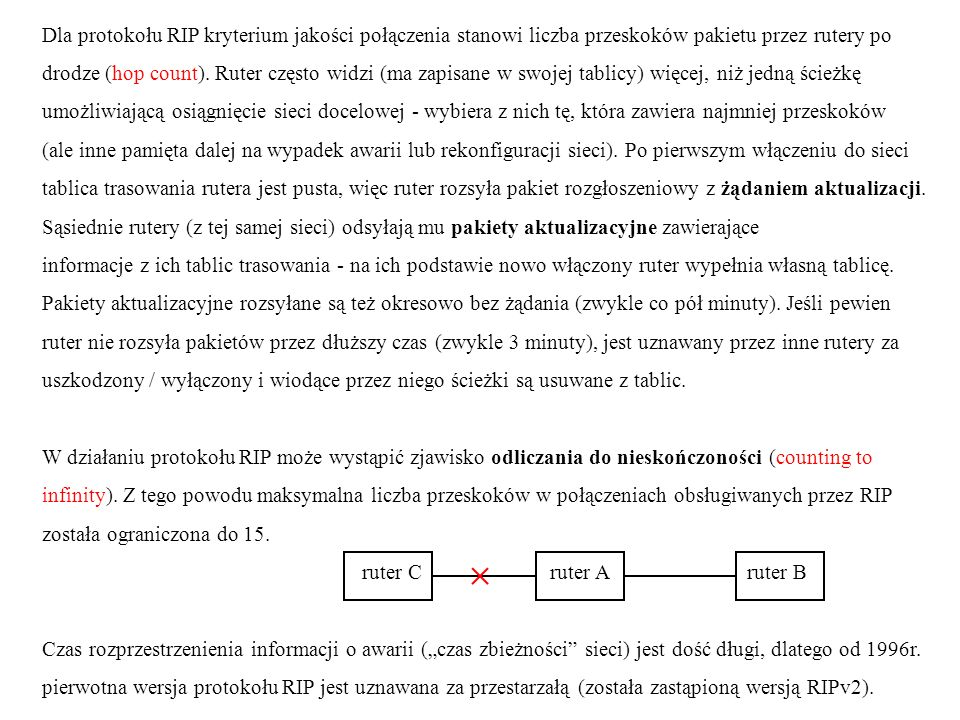 Dla protokołu RIP kryterium jakości połączenia stanowi liczba przeskoków pakietu przez rutery po drodze (hop count). Ruter często widzi (ma zapisane w