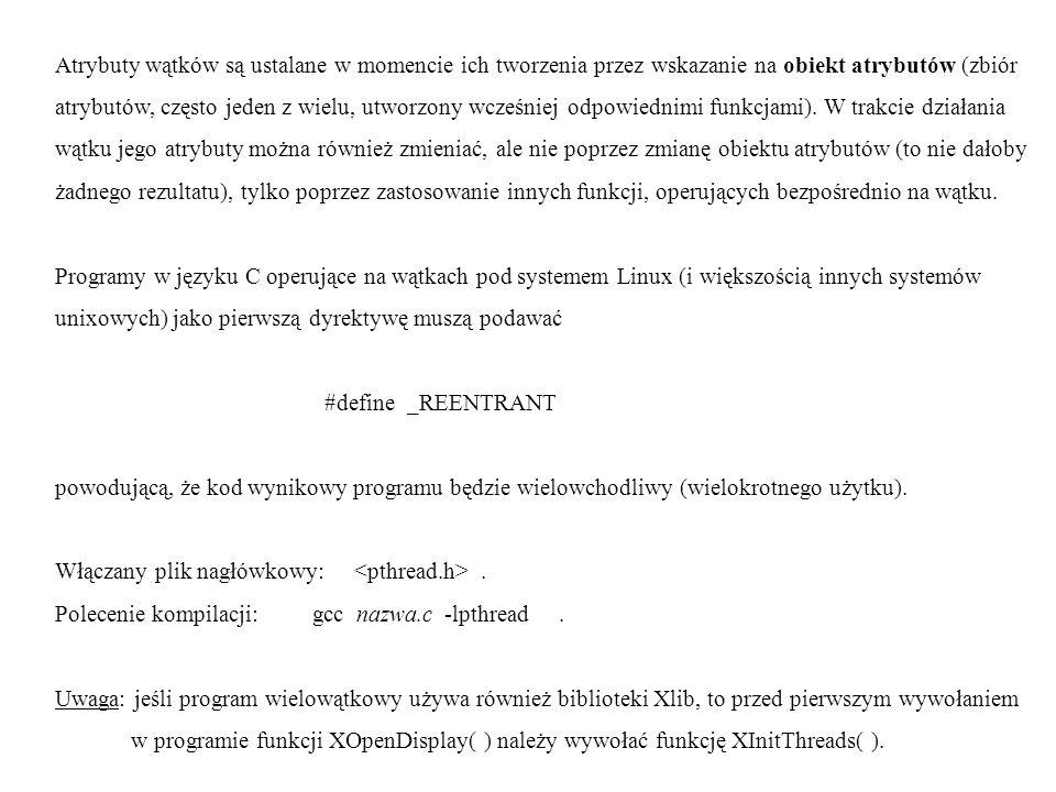 int pthread_create (pthread_t ident, pthread_attr_t atryb, void ( funkcja)(void ), void argument); Zwraca: 0 w przypadku sukcesu; niezerowy kod w przypadku błędu.