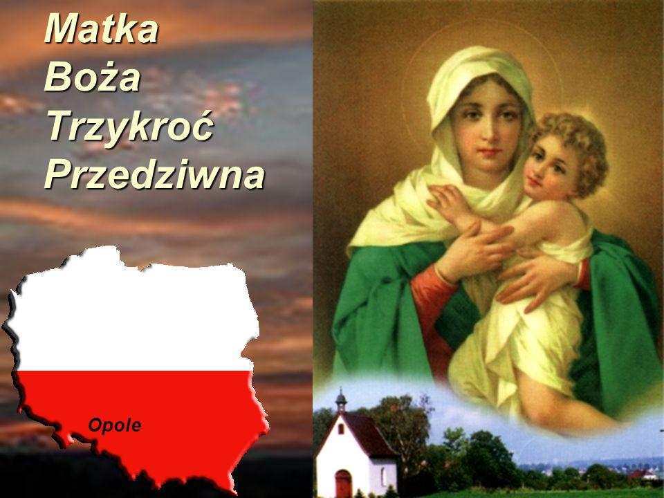 Matka Boża Trzykroć Przedziwna Matka Boża Trzykroć Przedziwna Opole