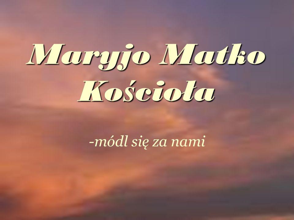 Maryjo Matko Ko ś cioła -módl się za nami