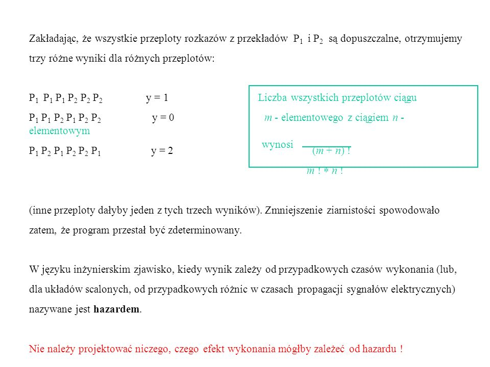 Zakładając, że wszystkie przeploty rozkazów z przekładów P 1 i P 2 są dopuszczalne, otrzymujemy trzy różne wyniki dla różnych przeplotów: P 1 P 1 P 1