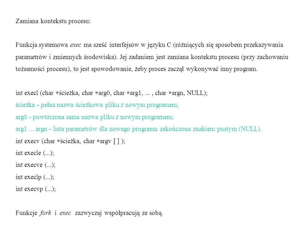 Zamiana kontekstu procesu: Funkcja systemowa exec ma sześć interfejsów w języku C (różniących się sposobem przekazywania parametrów i zmiennych środowiska).