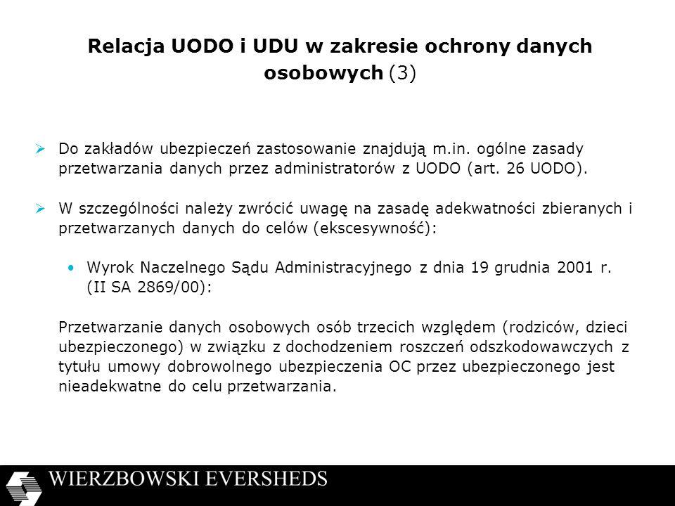 Relacja UODO i UDU w zakresie ochrony danych osobowych (3) Do zakładów ubezpieczeń zastosowanie znajdują m.in. ogólne zasady przetwarzania danych prze