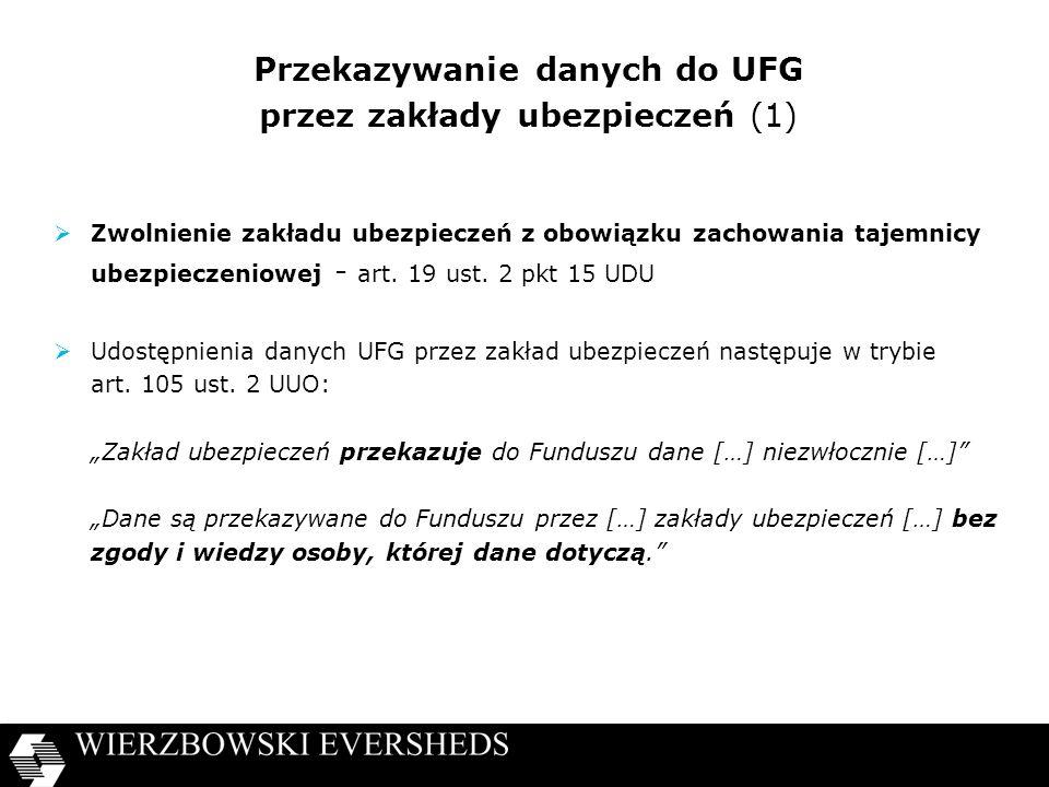 Przekazywanie danych do UFG przez zakłady ubezpieczeń (1) Zwolnienie zakładu ubezpieczeń z obowiązku zachowania tajemnicy ubezpieczeniowej - art. 19 u