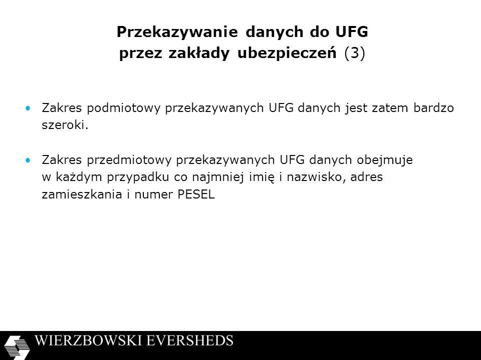 Przekazywanie danych do UFG przez zakłady ubezpieczeń (3) Zakres podmiotowy przekazywanych UFG danych jest zatem bardzo szeroki. Zakres przedmiotowy p