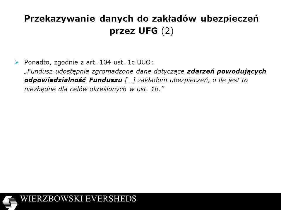 Przekazywanie danych do zakładów ubezpieczeń przez UFG (2) Ponadto, zgodnie z art. 104 ust. 1c UUO: Fundusz udostępnia zgromadzone dane dotyczące zdar