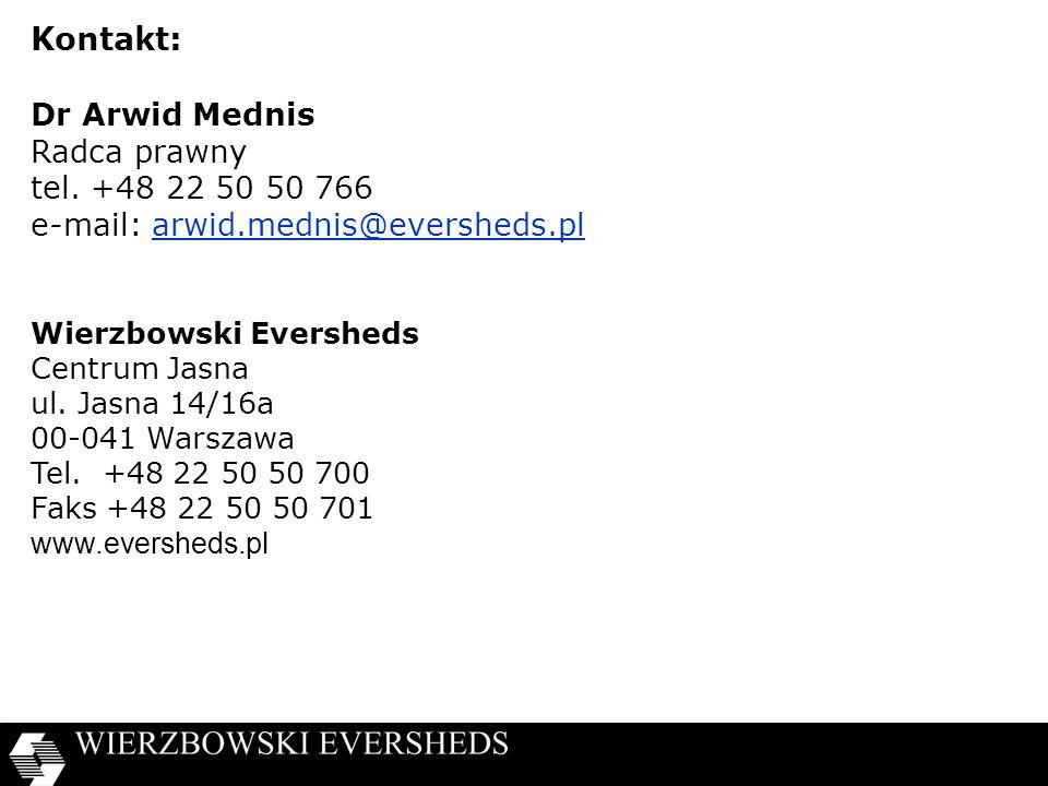 Kontakt: Dr Arwid Mednis Radca prawny tel. +48 22 50 50 766 e-mail: arwid.mednis@eversheds.plarwid.mednis@eversheds.pl Wierzbowski Eversheds Centrum J