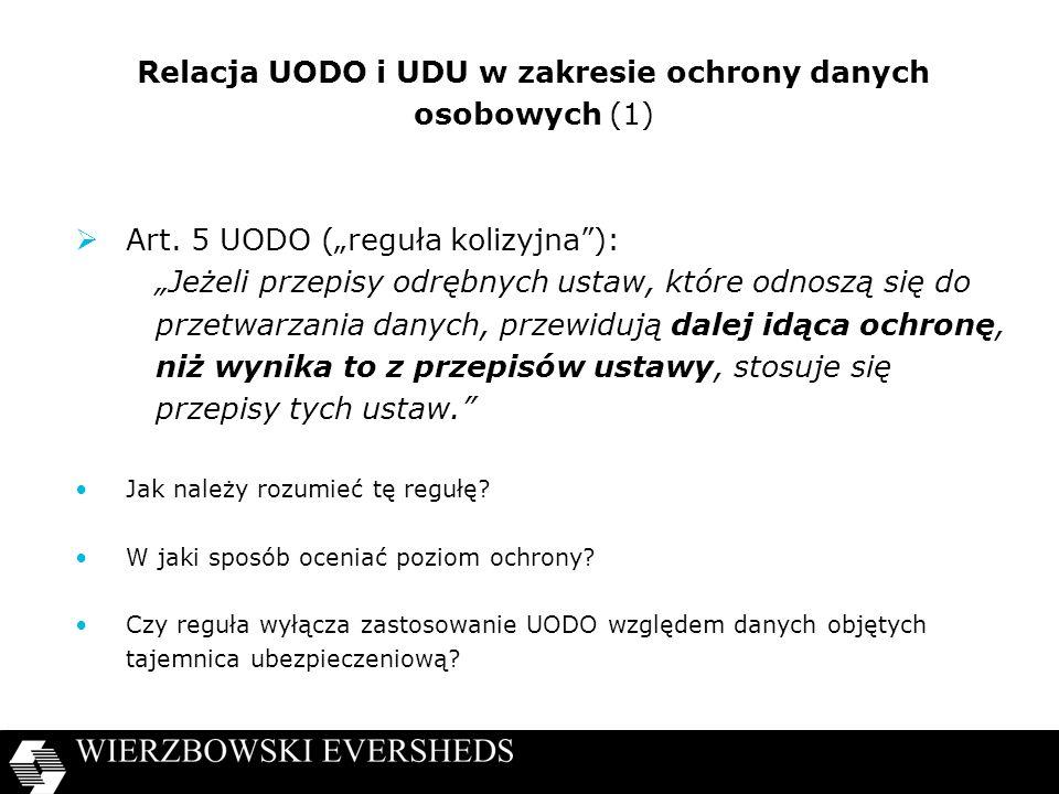 Relacja UODO i UDU w zakresie ochrony danych osobowych (1) Art. 5 UODO (reguła kolizyjna): Jeżeli przepisy odrębnych ustaw, które odnoszą się do przet