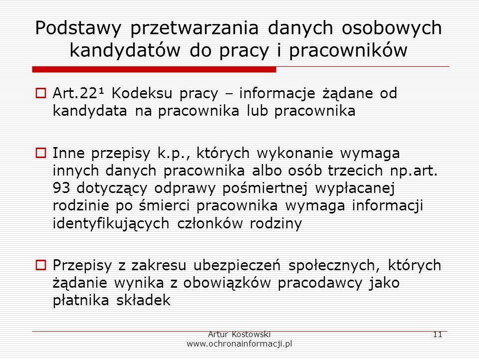 Artur Kostowski www.ochronainformacji.pl 11 Podstawy przetwarzania danych osobowych kandydatów do pracy i pracowników Art.22¹ Kodeksu pracy – informac