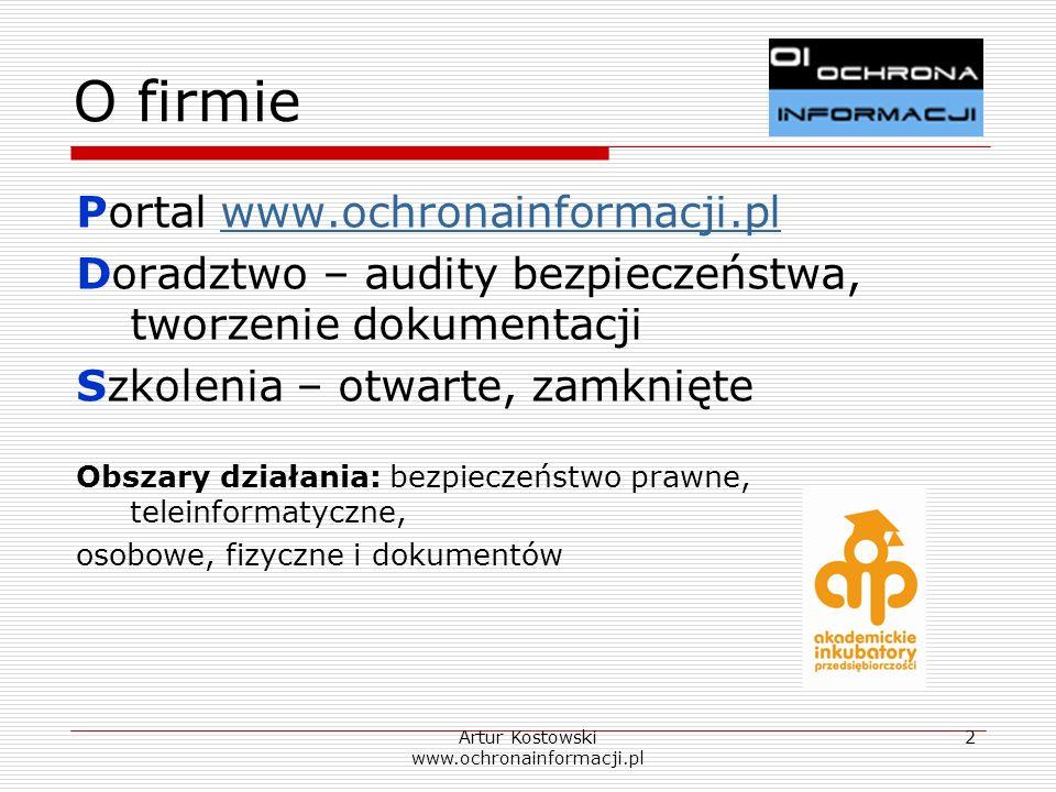 Artur Kostowski www.ochronainformacji.pl 2 O firmie Portal www.ochronainformacji.plwww.ochronainformacji.pl Doradztwo – audity bezpieczeństwa, tworzen