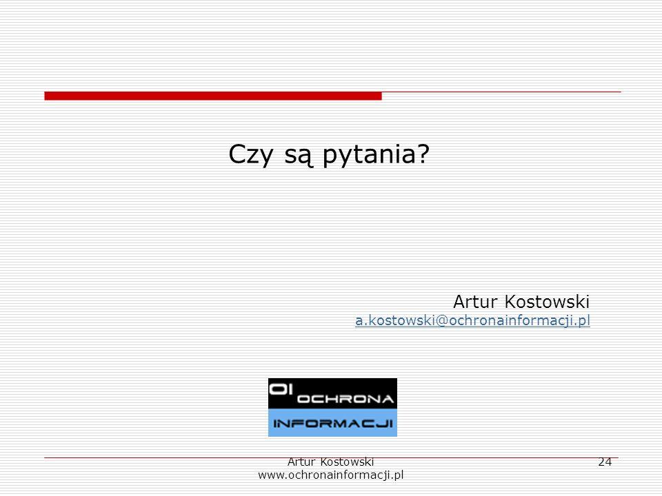 Artur Kostowski www.ochronainformacji.pl 24 Czy są pytania? Artur Kostowski a.kostowski@ochronainformacji.pl