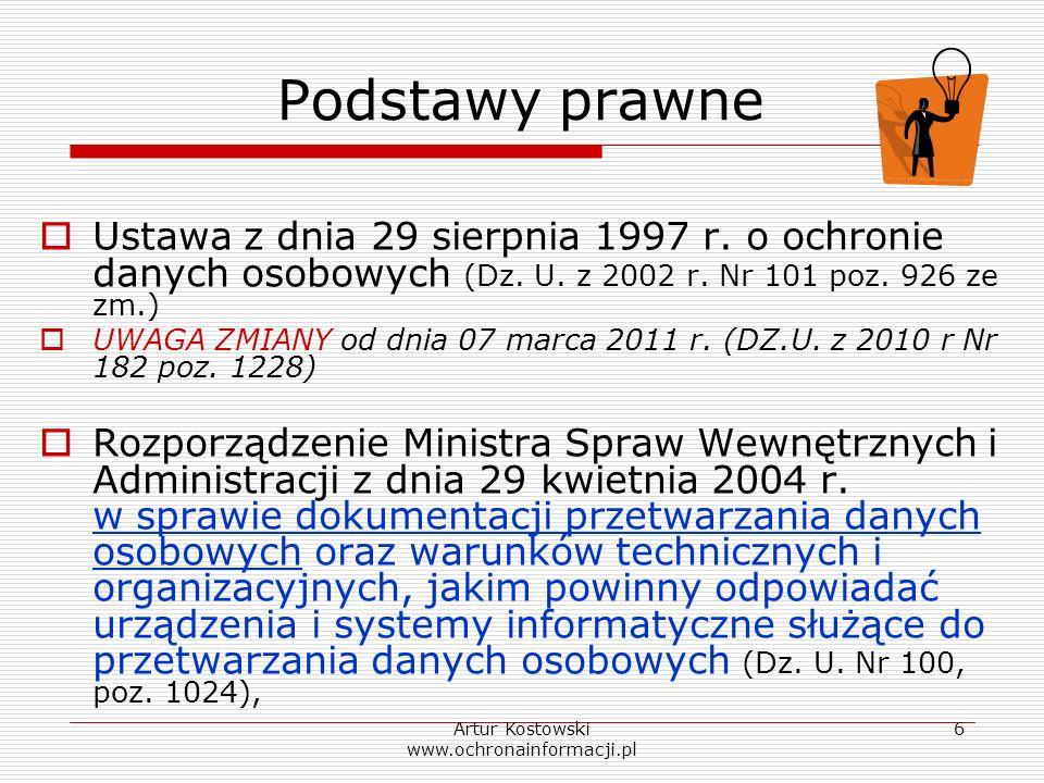 Artur Kostowski www.ochronainformacji.pl 6 Podstawy prawne Ustawa z dnia 29 sierpnia 1997 r. o ochronie danych osobowych (Dz. U. z 2002 r. Nr 101 poz.