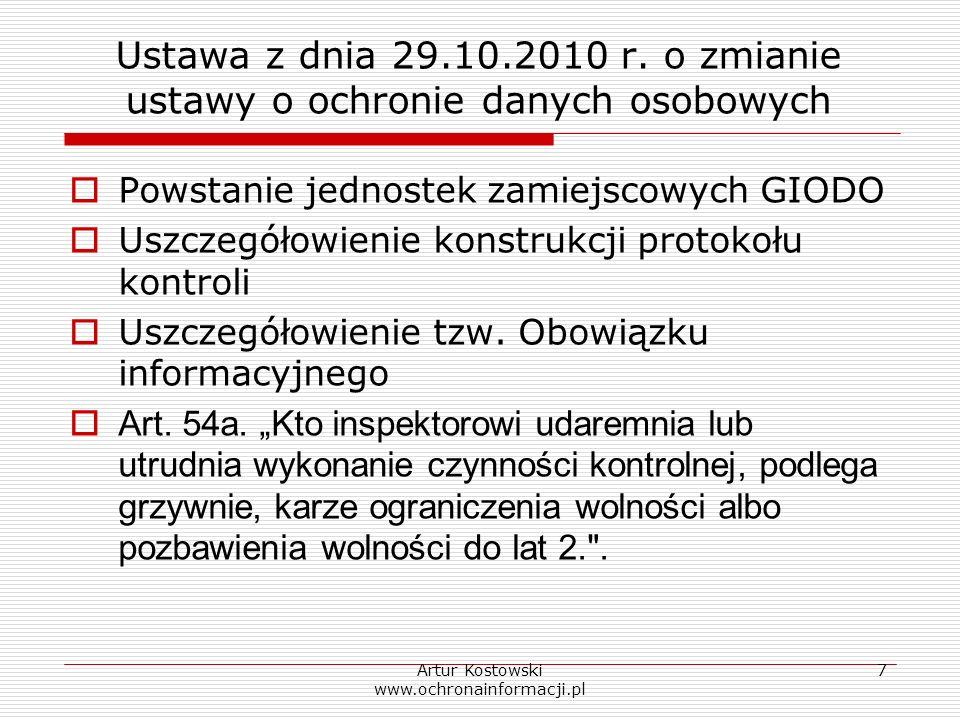 Artur Kostowski www.ochronainformacji.pl 7 Ustawa z dnia 29.10.2010 r. o zmianie ustawy o ochronie danych osobowych Powstanie jednostek zamiejscowych