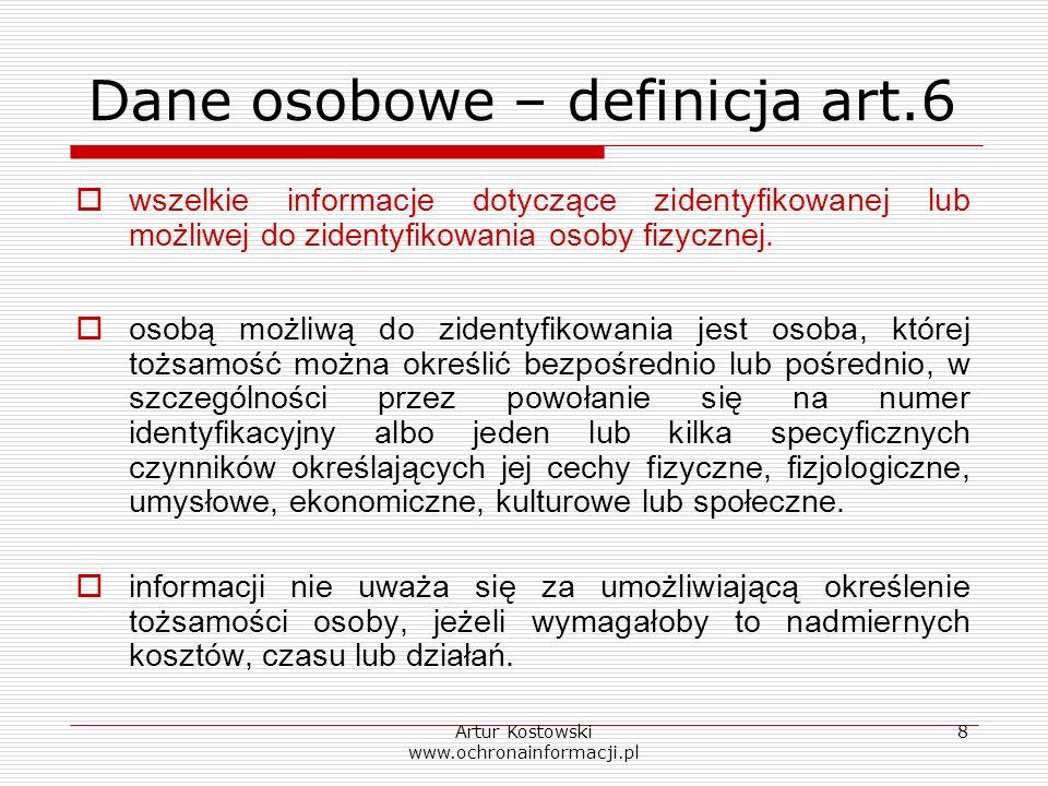 Artur Kostowski www.ochronainformacji.pl 8 Dane osobowe – definicja art.6 wszelkie informacje dotyczące zidentyfikowanej lub możliwej do zidentyfikowa