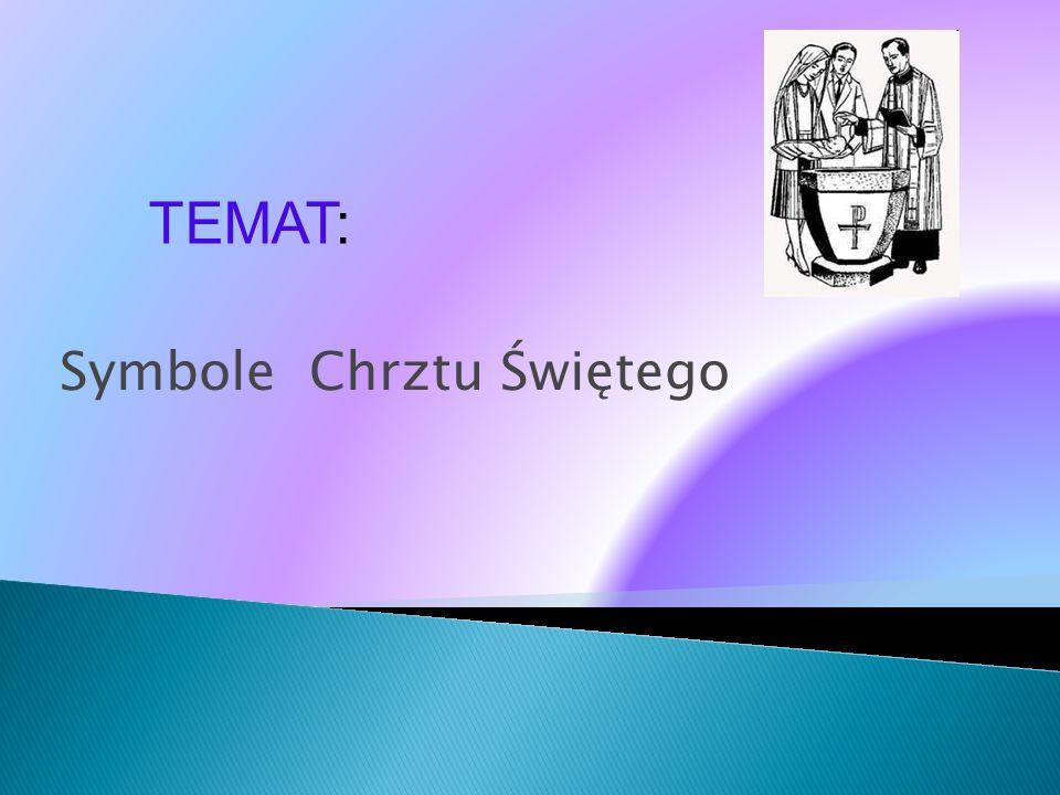 Symbole Chrztu Świętego TEMAT: