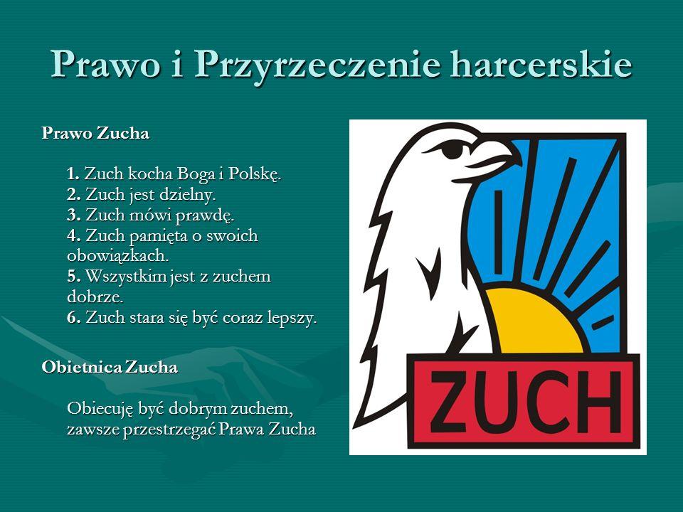 Prawo i Przyrzeczenie harcerskie Prawo Zucha 1. Zuch kocha Boga i Polskę. 2. Zuch jest dzielny. 3. Zuch mówi prawdę. 4. Zuch pamięta o swoich obowiązk