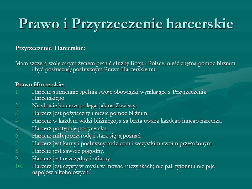 Prawo i Przyrzeczenie harcerskie Przyrzeczenie Harcerskie: Mam szczerą wolę całym życiem pełnić służbę Bogu i Polsce, nieść chętną pomoc bliźnim i być